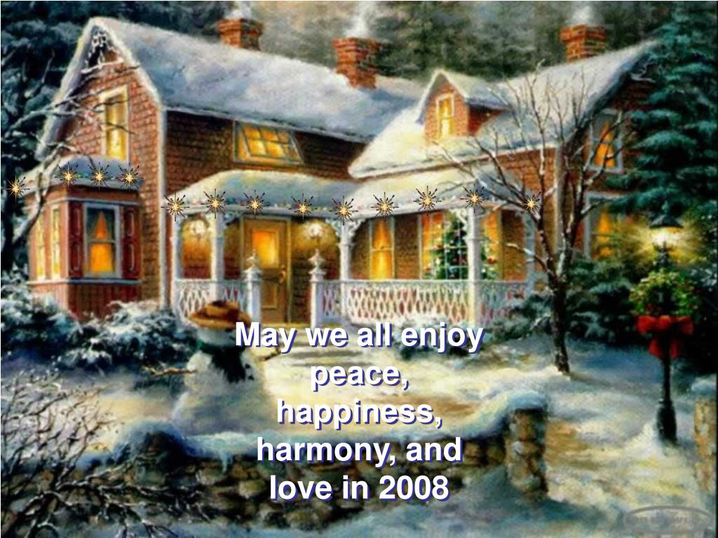 May we all enjoy peace, happiness, harmony, and love in 2008