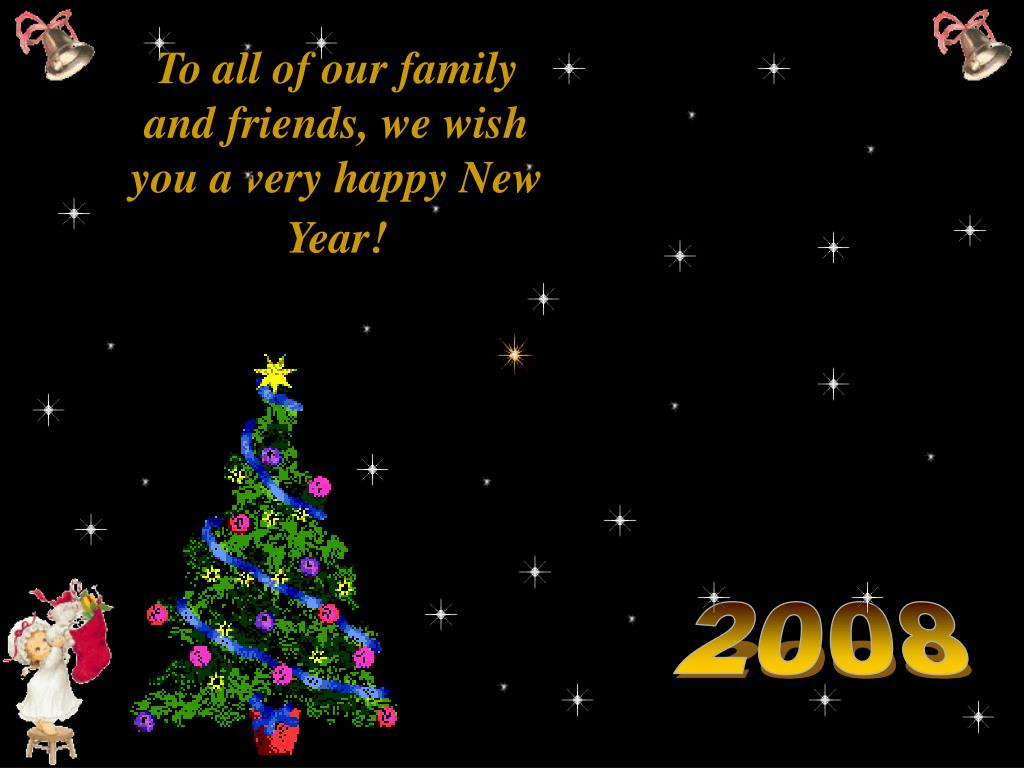 To all of our family and friends, we wish you a very happy New Year!