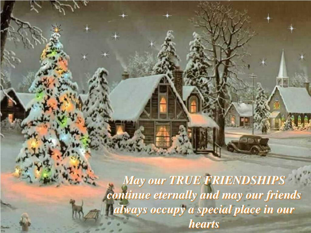 May our TRUE FRIENDSHIPS continue eternally and may our friends always occupy a special place in our hearts