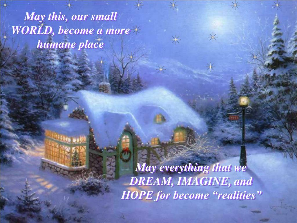 May this, our small WORLD, become a more humane place