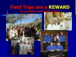 field trips are a reward for excellent work performance