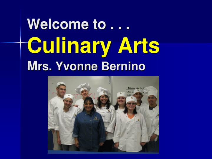 Welcome to culinary arts m rs yvonne bernino