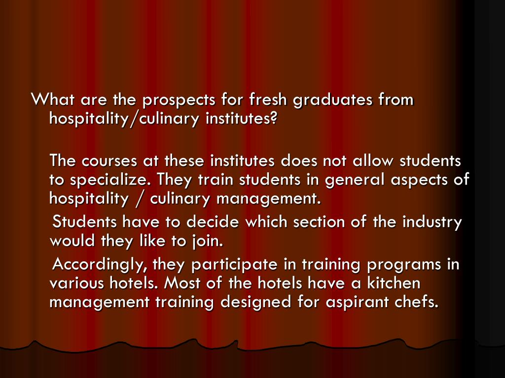 What are the prospects for fresh graduates from hospitality/culinary institutes?
