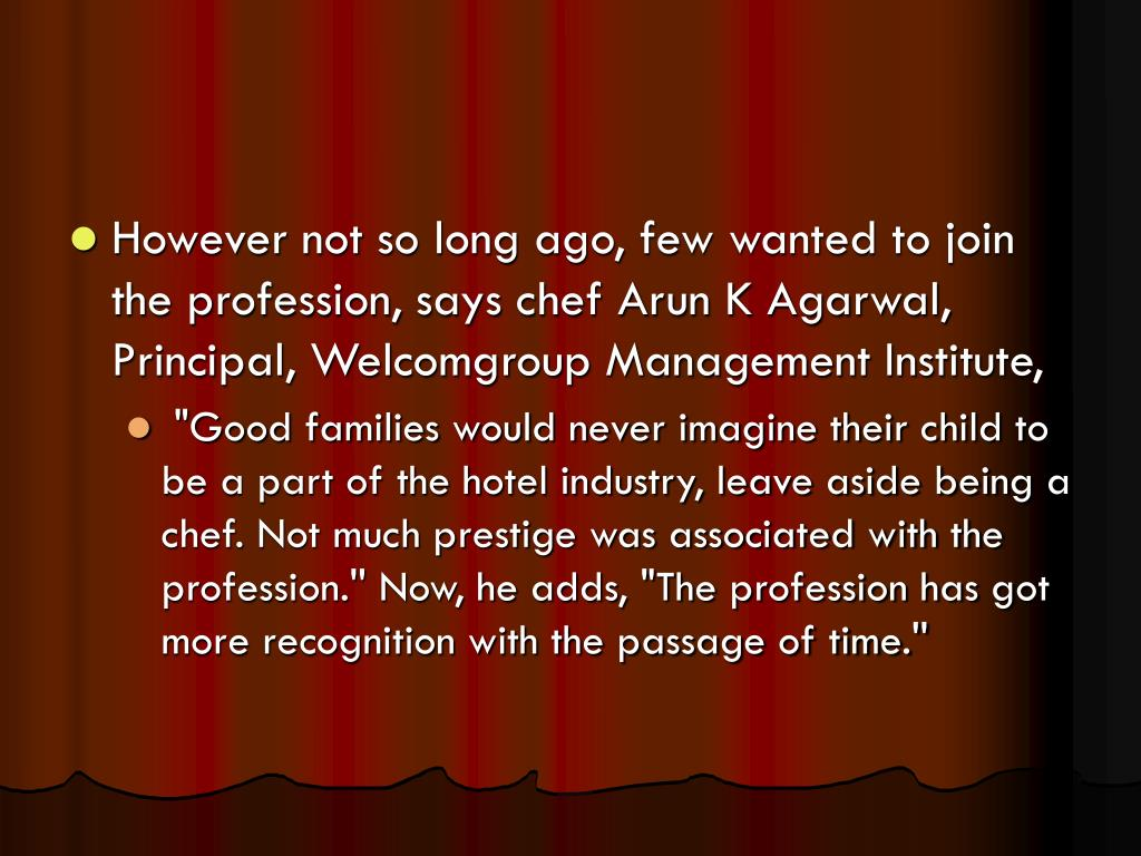 However not so long ago, few wanted to join the profession, says chef Arun K Agarwal, Principal, Welcomgroup Management Institute,