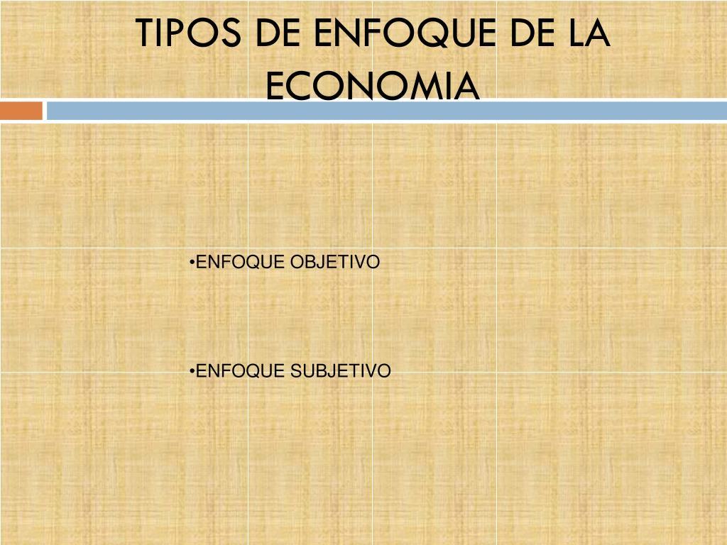 TIPOS DE ENFOQUE DE LA ECONOMIA