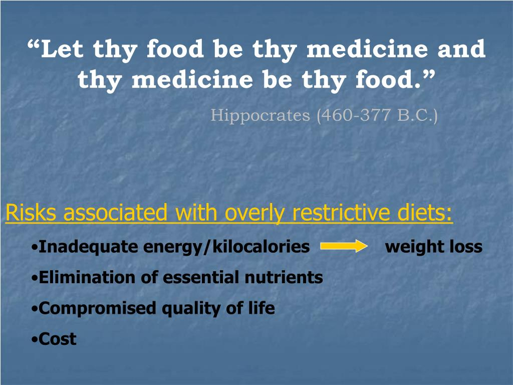 """Let thy food be thy medicine and thy medicine be thy food."""