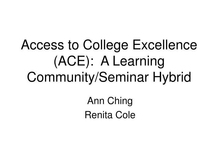 Access to college excellence ace a learning community seminar hybrid