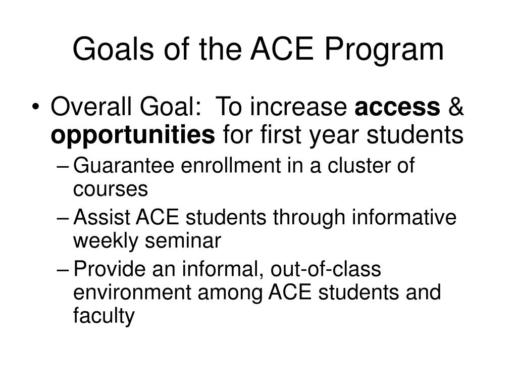 Goals of the ACE Program