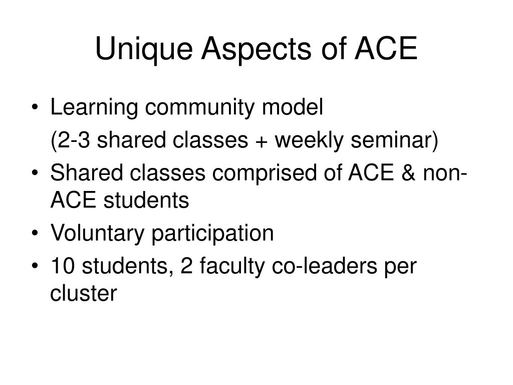 Unique Aspects of ACE