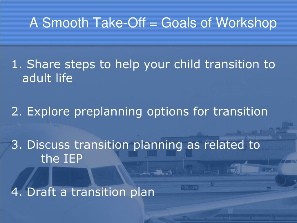 A Smooth Take-Off = Goals of Workshop
