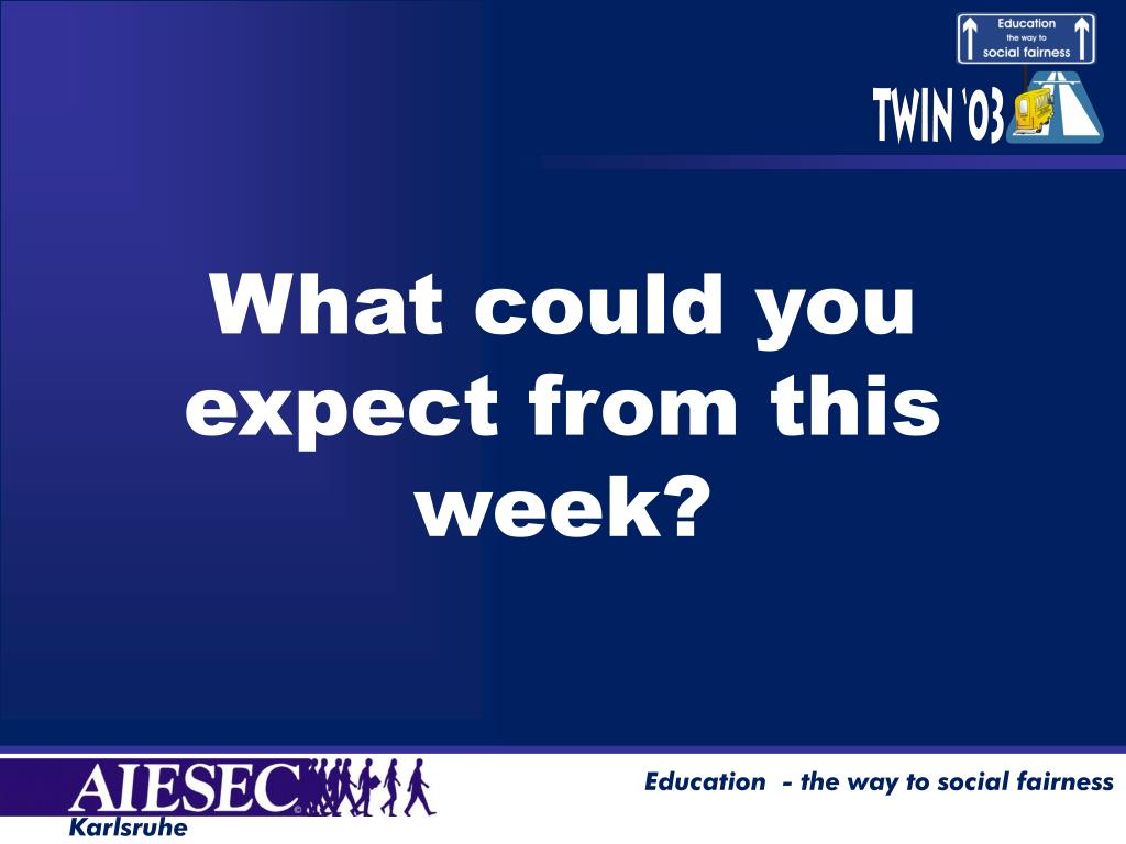 What could you expect from this week?