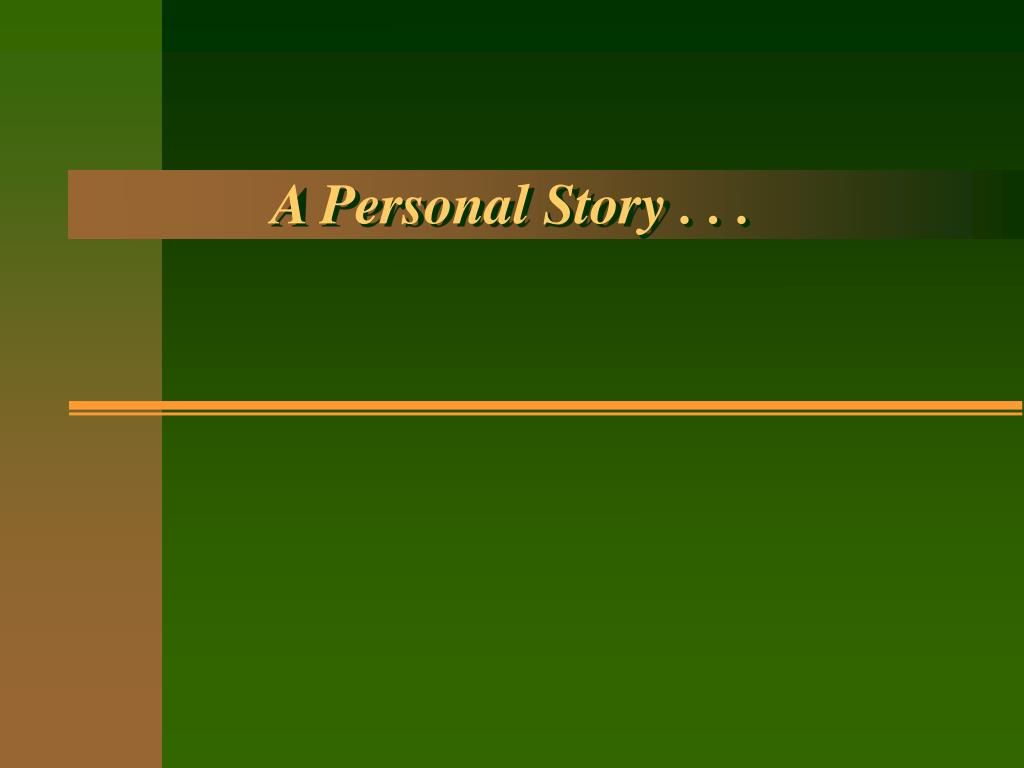 A Personal Story . . .