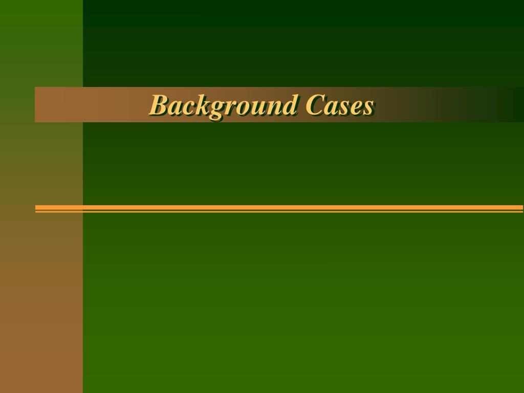 Background Cases