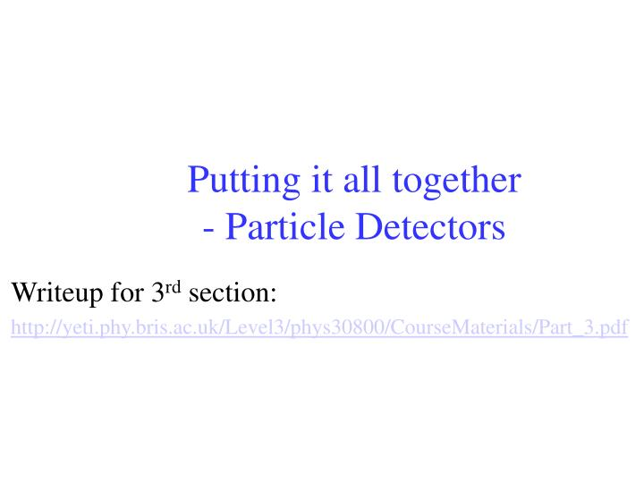 Putting it all together particle detectors