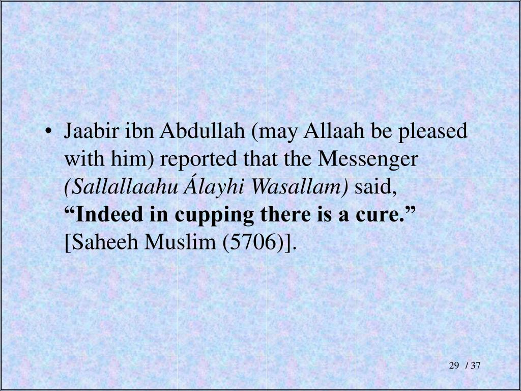 Jaabir ibn Abdullah (may Allaah be pleased with him) reported that the Messenger
