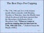 the best days for cupping