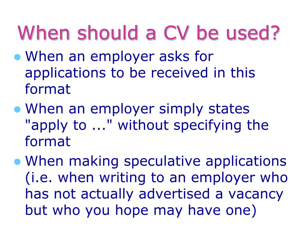 When should a CV be used?