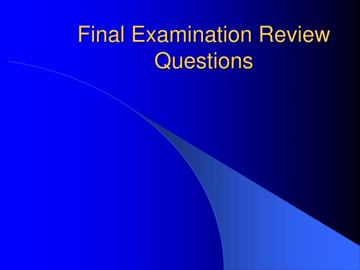 Final examination review questions