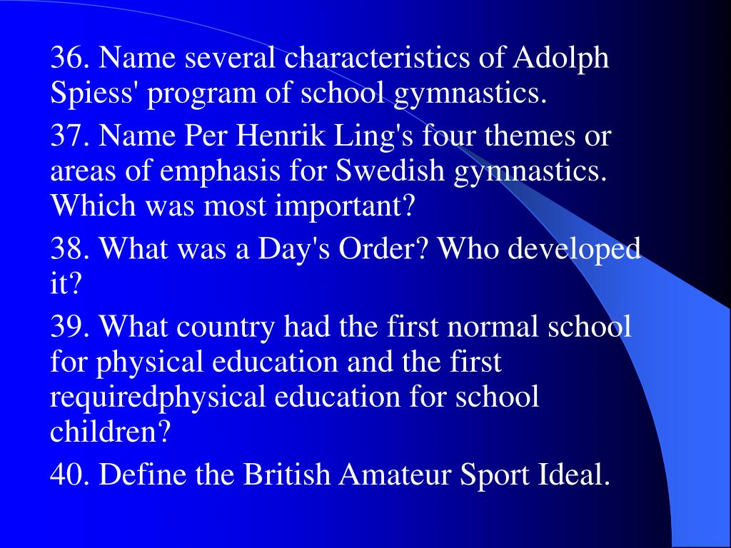 36. Name several characteristics of Adolph Spiess' program of school gymnastics.