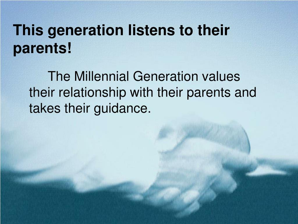 This generation listens to their parents!