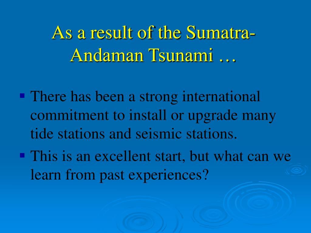 As a result of the Sumatra-Andaman Tsunami …