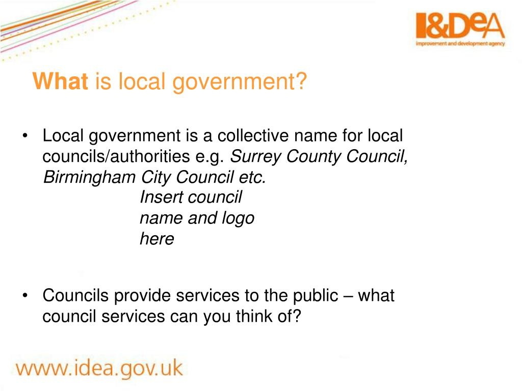 Local government is a collective name for local councils/authorities e.g.