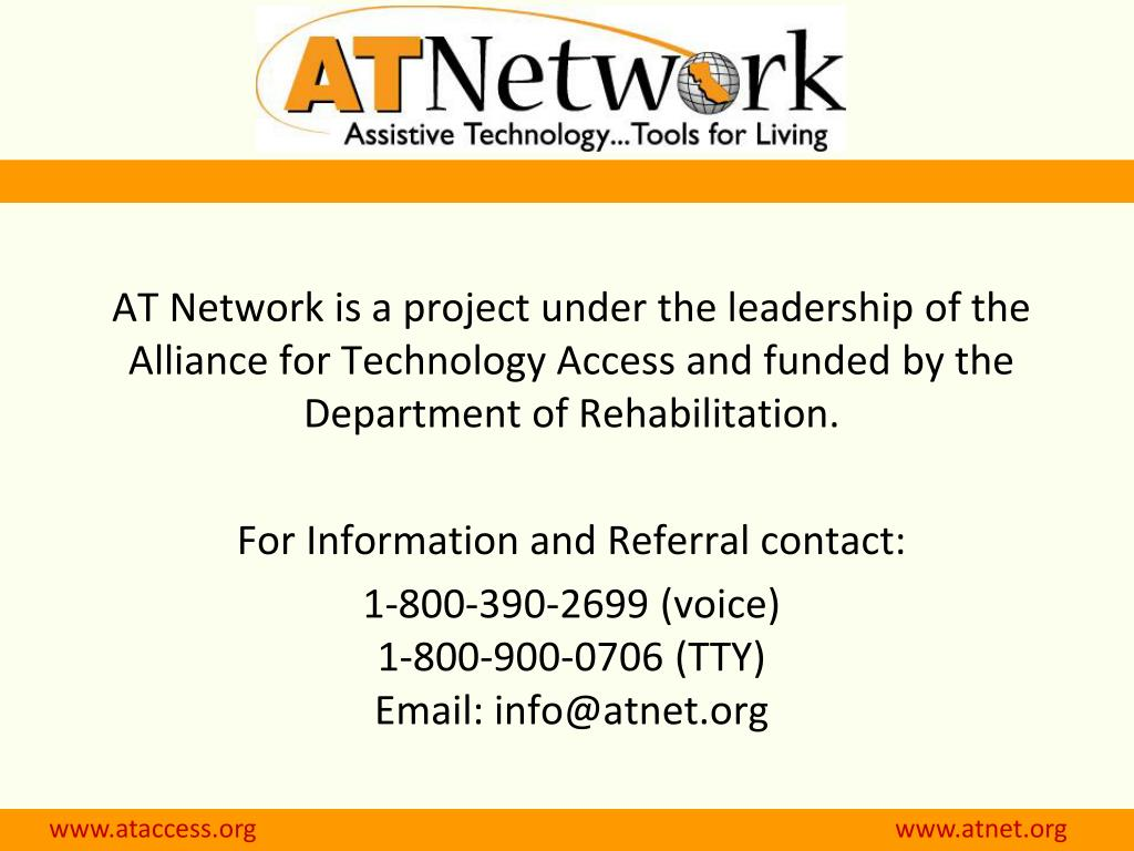 AT Network is a project under the leadership of the Alliance for Technology Access and funded by the Department of Rehabilitation.