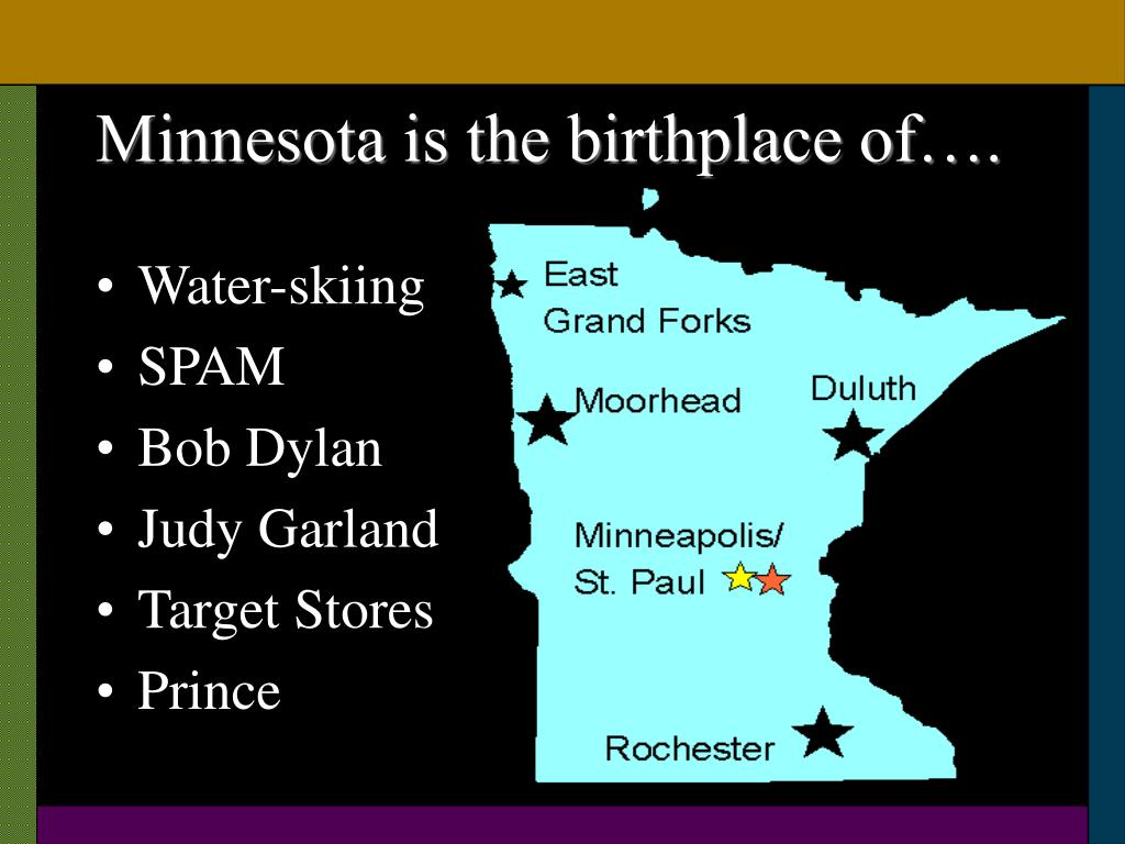 Minnesota is the birthplace of….