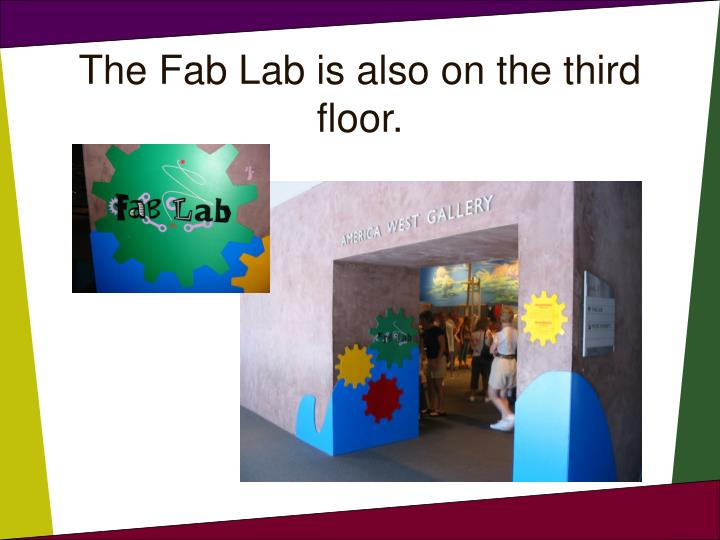 The Fab Lab is also on the third floor.