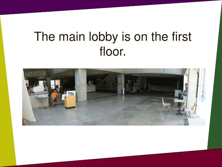 The main lobby is on the first floor.