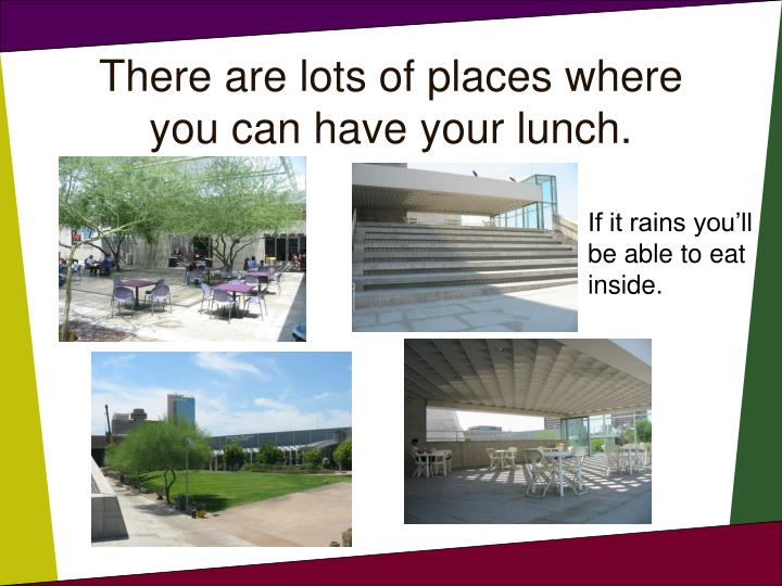 There are lots of places where you can have your lunch.
