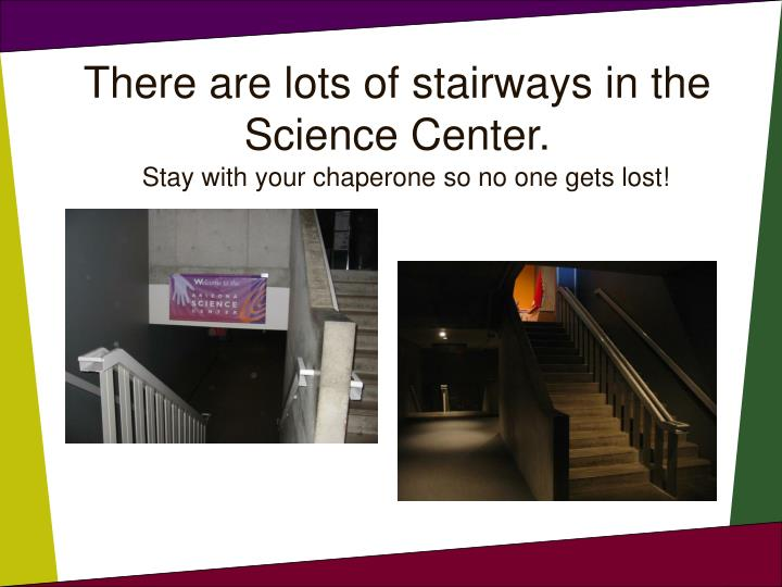 There are lots of stairways in the Science Center.