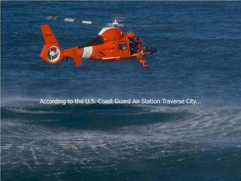 According to the U.S. Coast Guard Air Station Traverse City...