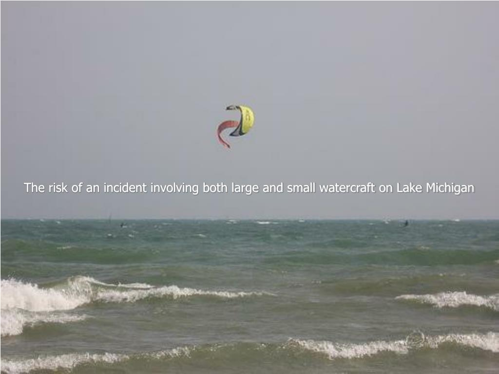 The risk of an incident involving both large and small watercraft on Lake Michigan