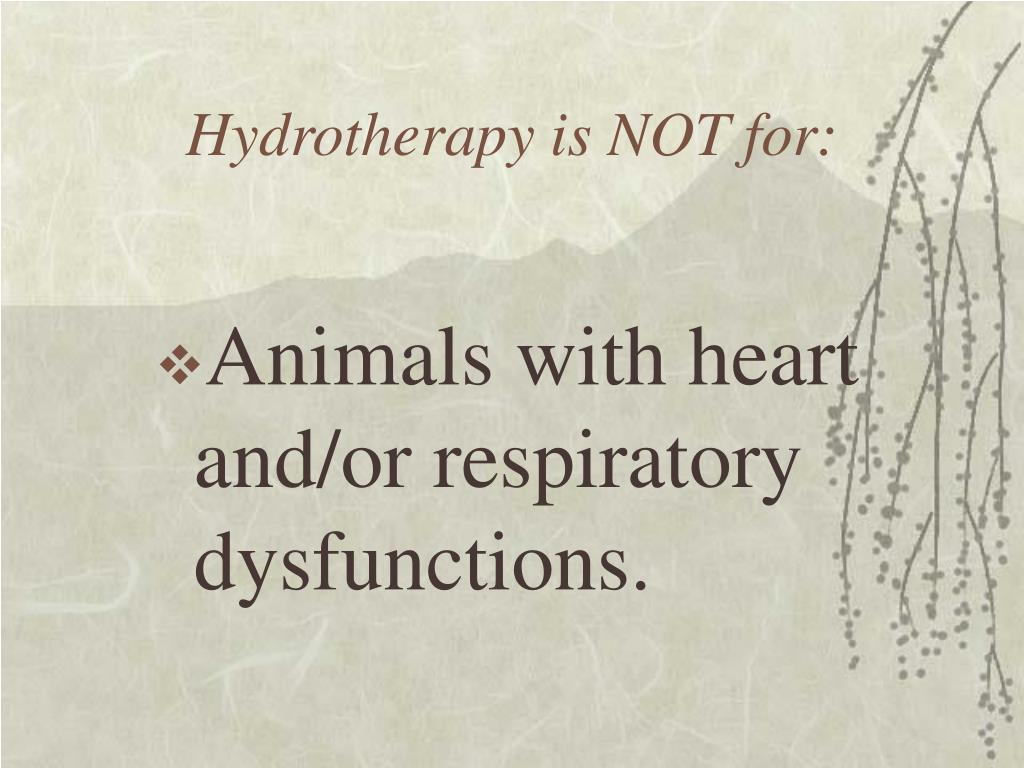 Hydrotherapy is NOT for: