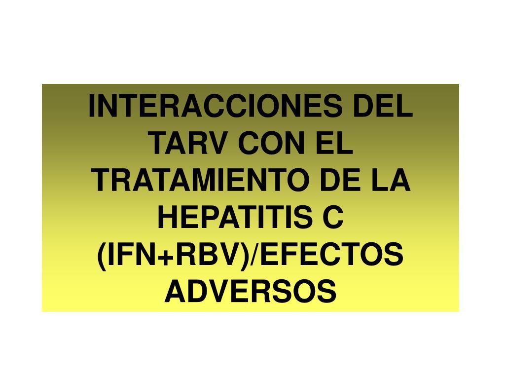 INTERACCIONES DEL TARV CON EL TRATAMIENTO DE LA HEPATITIS C (IFN+RBV)/EFECTOS ADVERSOS