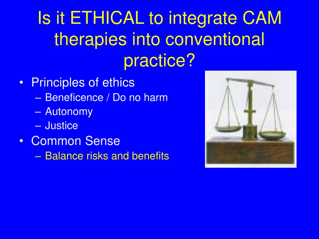 Is it ETHICAL to integrate CAM therapies into conventional practice?