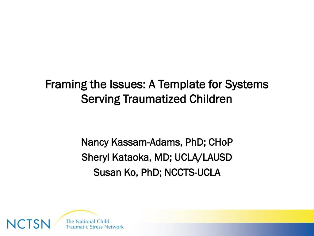 Framing the Issues: A Template for Systems Serving Traumatized Children