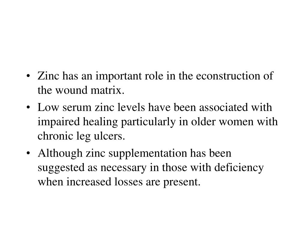 Zinc has an important role in the econstruction of the wound matrix.