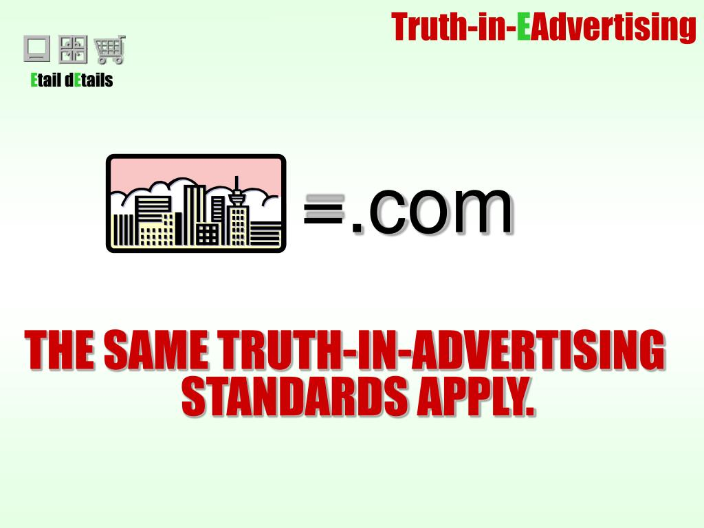THE SAME TRUTH-IN-ADVERTISING STANDARDS APPLY.