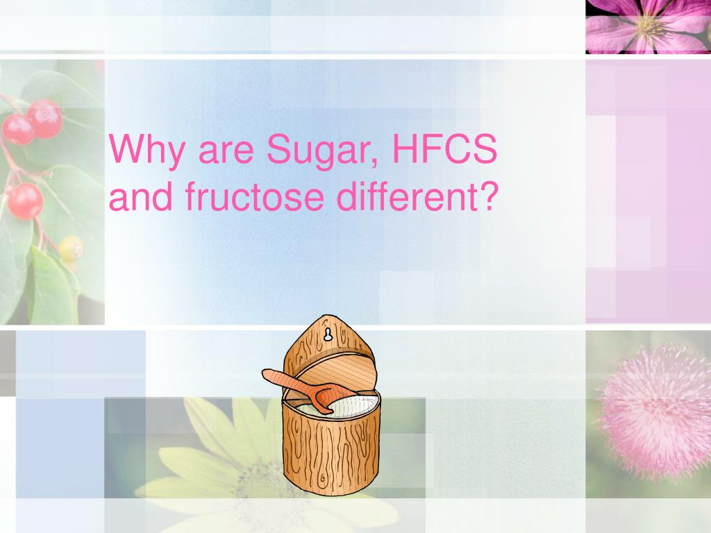 Why are Sugar, HFCS and fructose different?