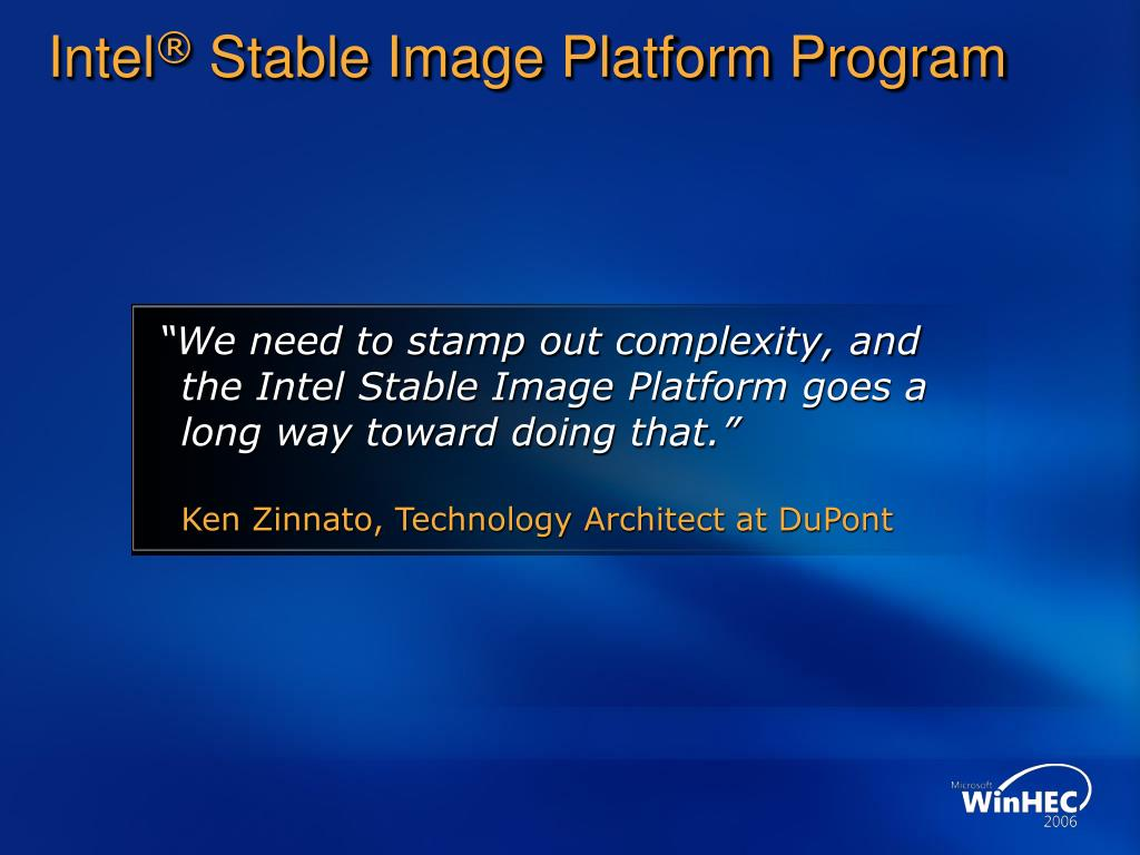 """We need to stamp out complexity, and the Intel Stable Image Platform goes a long way toward doing that."""