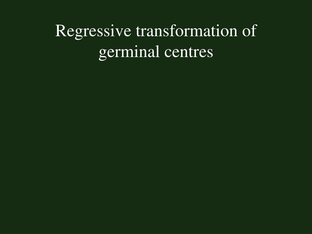 Regressive transformation of germinal centres