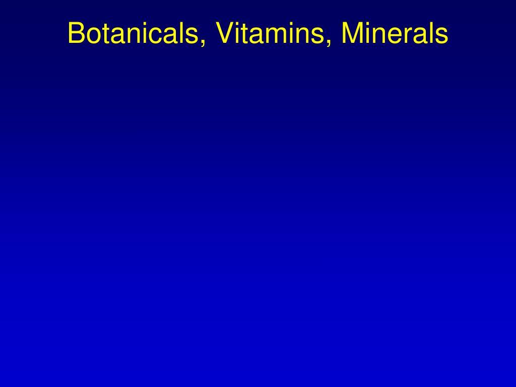 Botanicals, Vitamins, Minerals