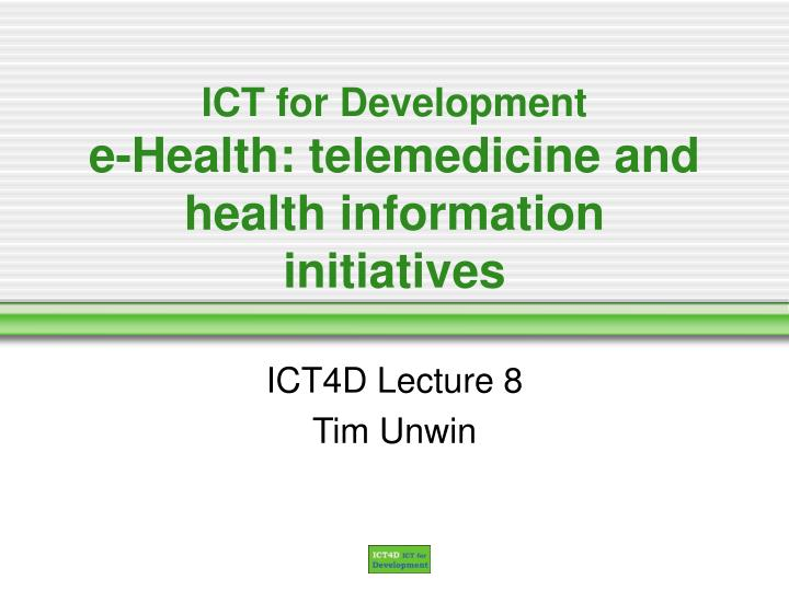 Ict for development e health telemedicine and health information initiatives