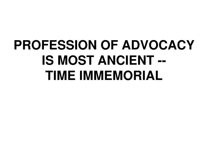 Profession of advocacy is most ancient time immemorial l.jpg