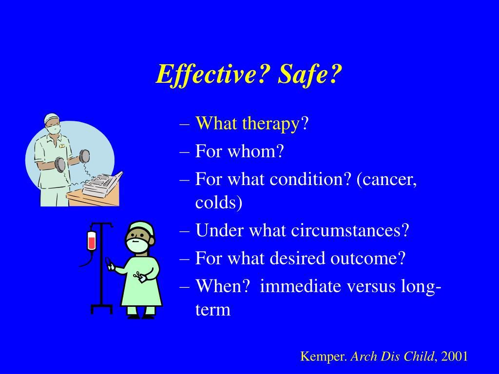 Effective? Safe?
