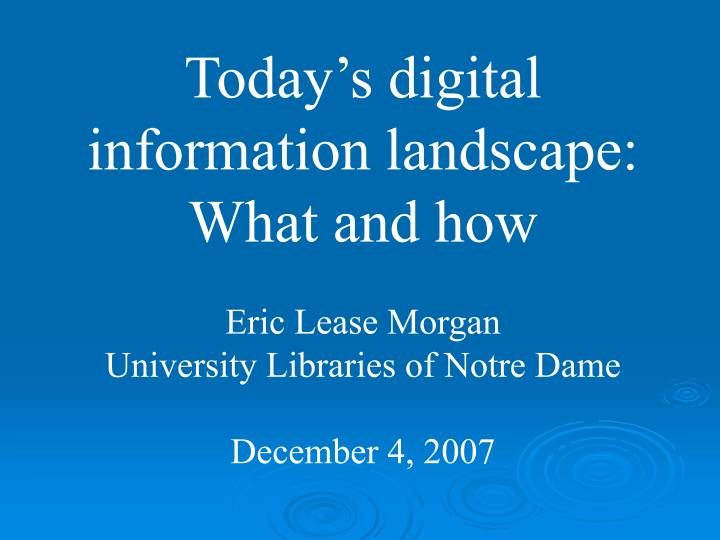 Today's digital information landscape: What and how