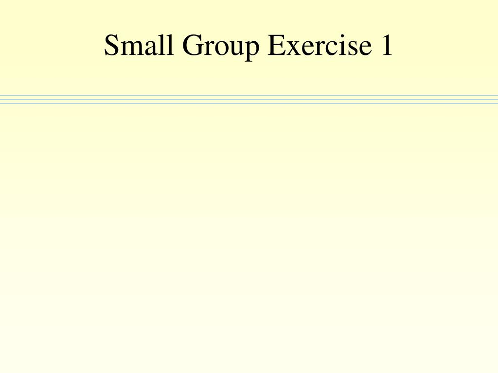 Small Group Exercise 1