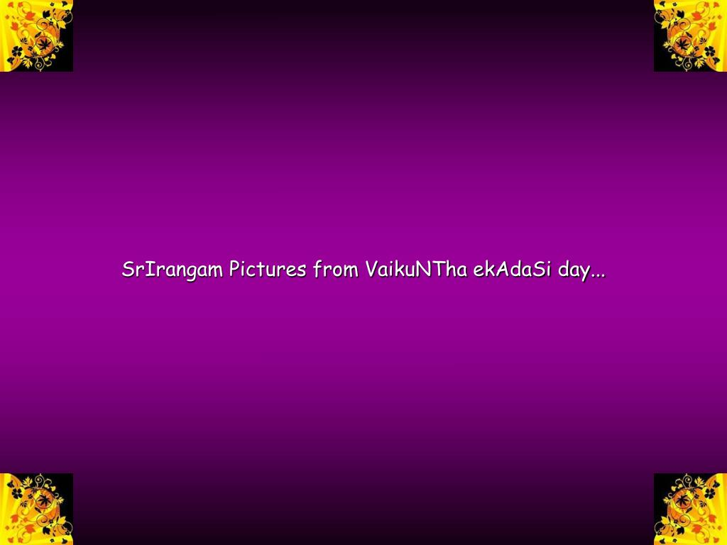 SrIrangam Pictures from VaikuNTha ekAdaSi day...